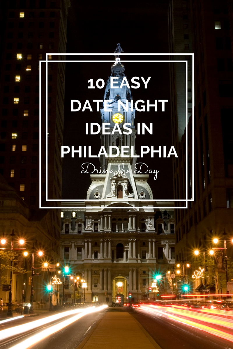 10 easy date night ideas in philadelphia - drink the day